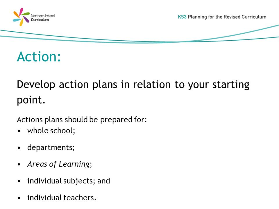 Action: Develop action plans in relation to your starting point.