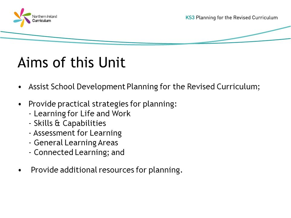 Assist School Development Planning for the Revised Curriculum; Provide practical strategies for planning: - Learning for Life and Work - Skills & Capabilities - Assessment for Learning - General Learning Areas - Connected Learning; and Provide additional resources for planning.