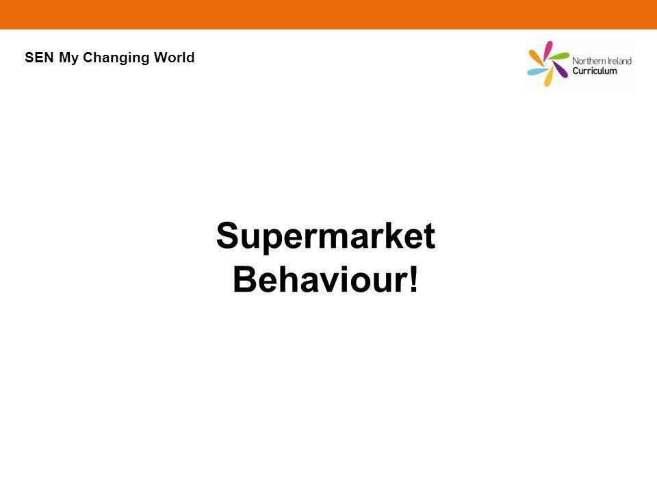 Supermarket Behaviour! SEN My Changing World