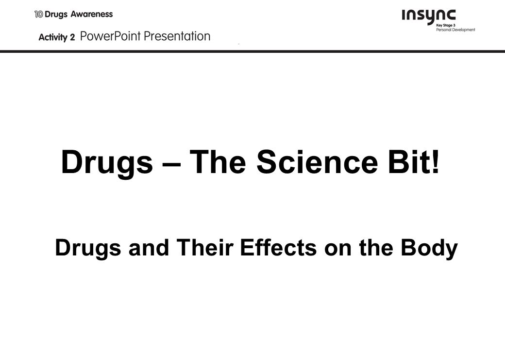 Drugs – The Science Bit! Drugs and Their Effects on the Body