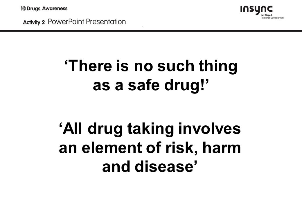 There is no such thing as a safe drug.