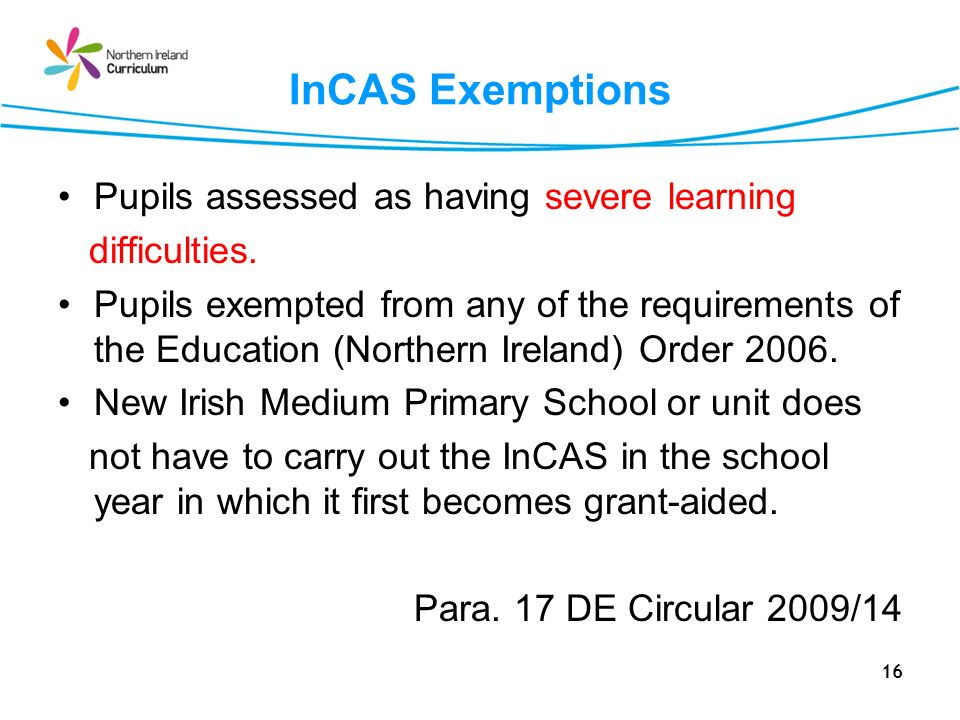 16 InCAS Exemptions Pupils assessed as having severe learning difficulties.