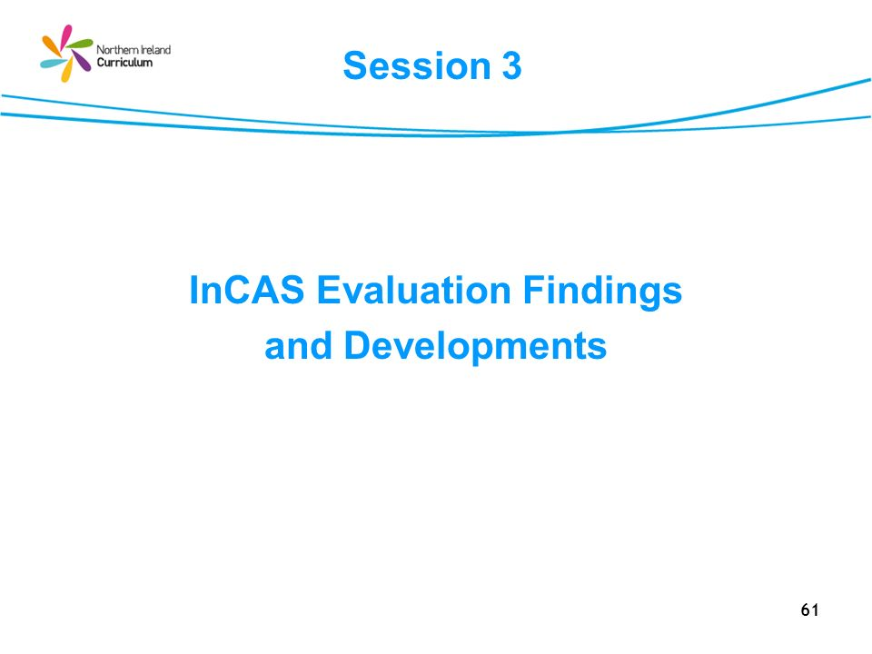 61 Session 3 InCAS Evaluation Findings and Developments