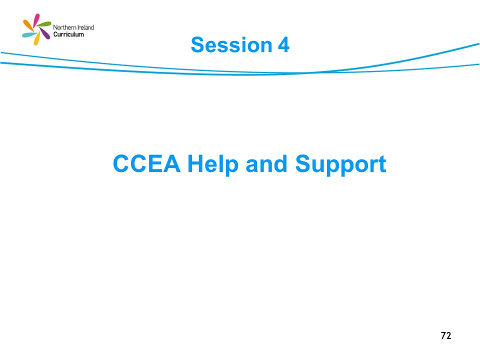 72 Session 4 CCEA Help and Support