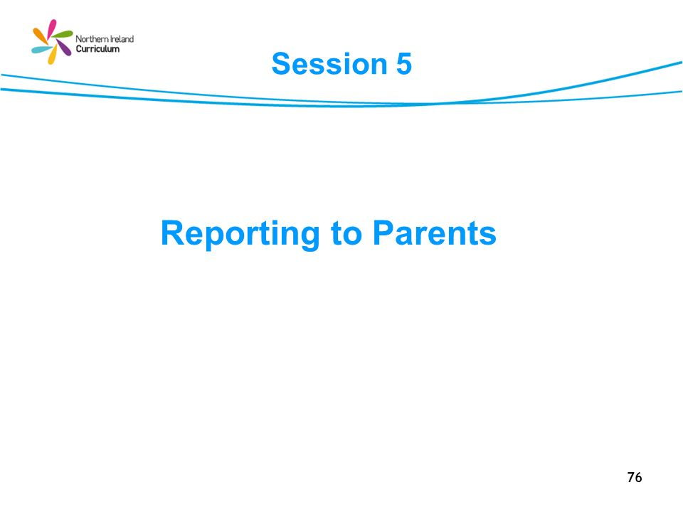 76 Session 5 Reporting to Parents