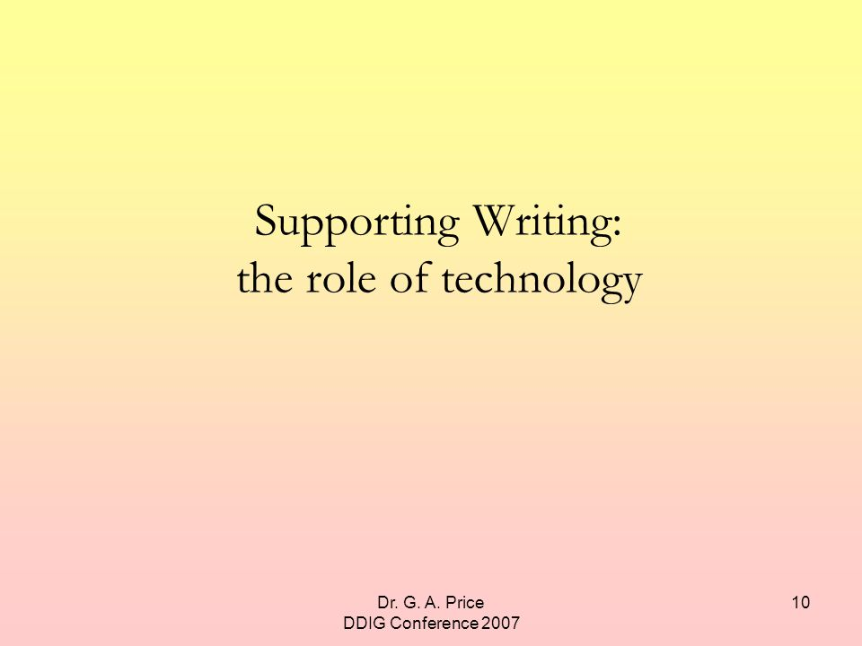 Dr. G. A. Price DDIG Conference 2007 10 Supporting Writing: the role of technology