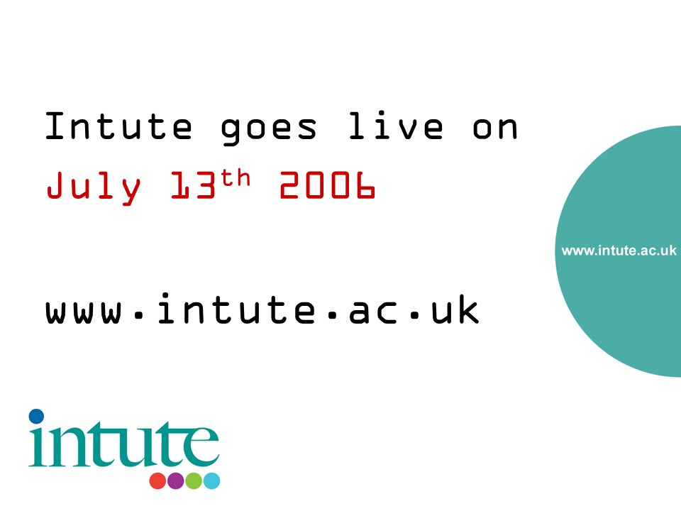 Intute goes live on July 13 th 2006 www.intute.ac.uk