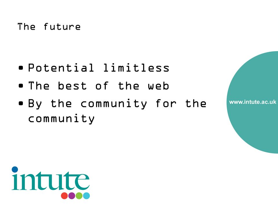The future Potential limitless The best of the web By the community for the community