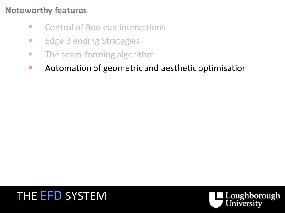 Control of Boolean interactions Edge Blending Strategies The team-forming algorithm Automation of geometric and aesthetic optimisation Noteworthy features THE EFD SYSTEM