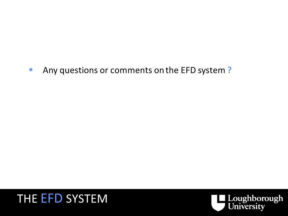 Any questions or comments on the EFD system THE EFD SYSTEM