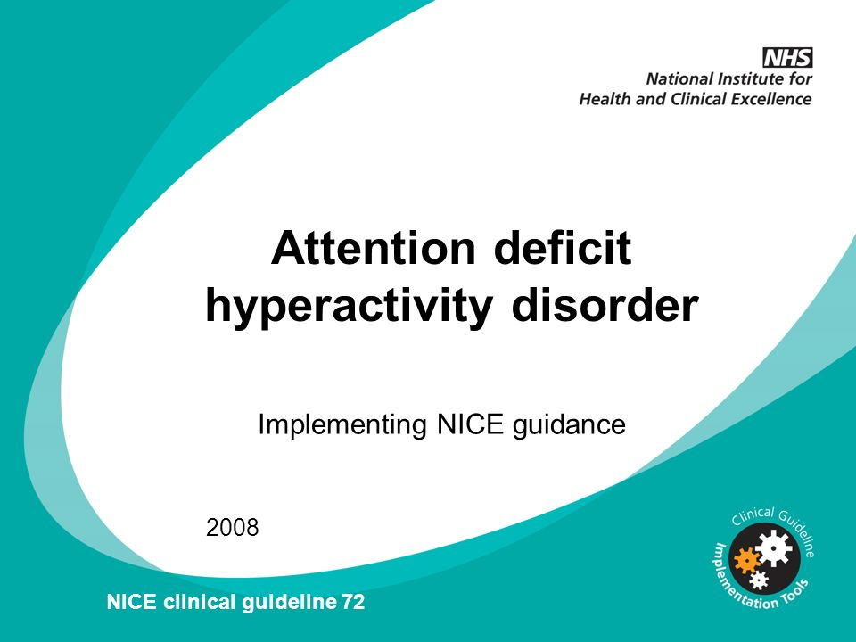Attention deficit hyperactivity disorder Implementing NICE guidance 2008 NICE clinical guideline 72