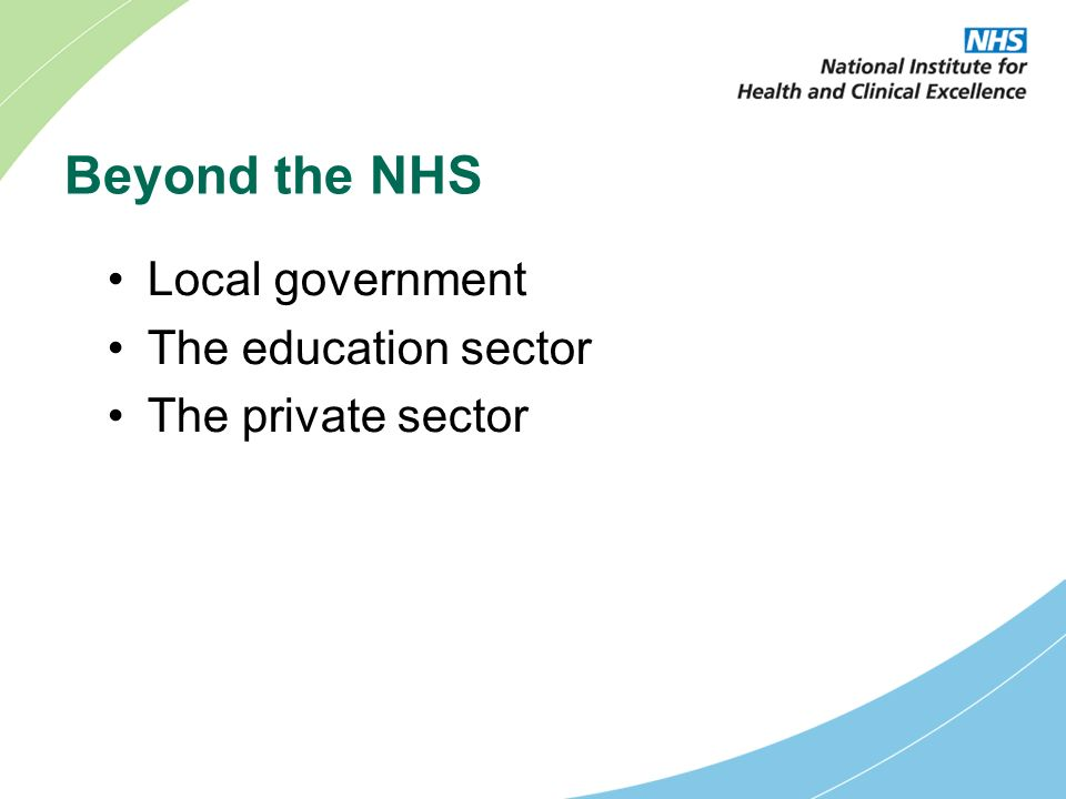 Beyond the NHS Local government The education sector The private sector