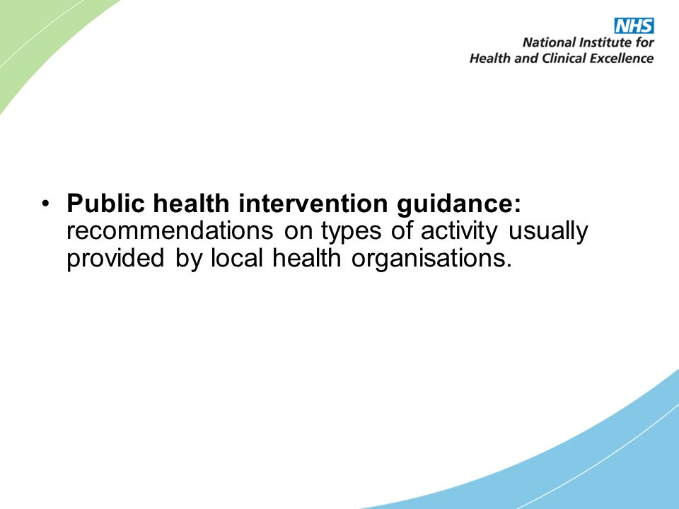 Public health intervention guidance: recommendations on types of activity usually provided by local health organisations.