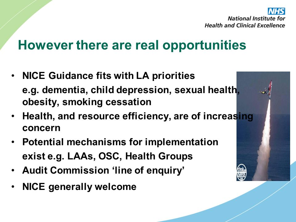 However there are real opportunities NICE Guidance fits with LA priorities e.g.