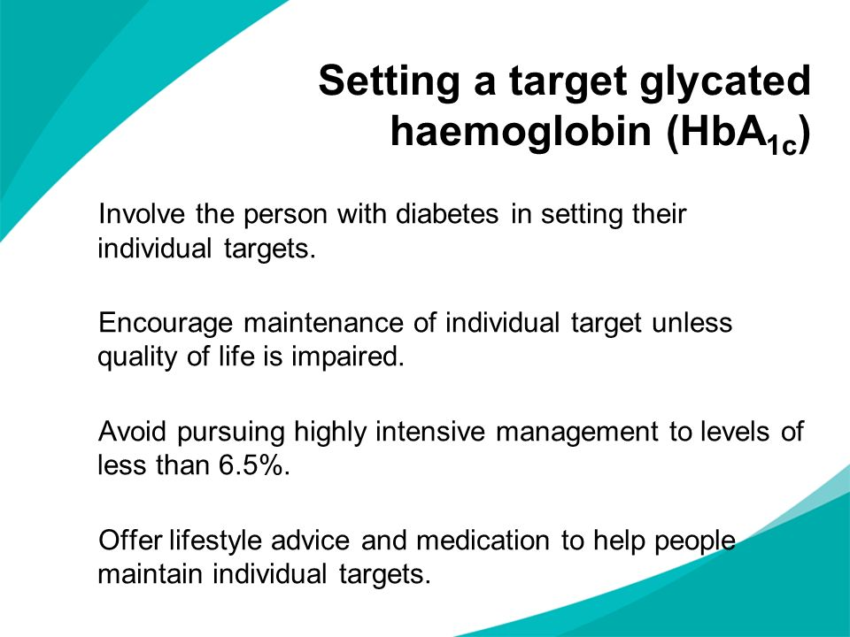 Setting a target glycated haemoglobin (HbA 1c ) Involve the person with diabetes in setting their individual targets.