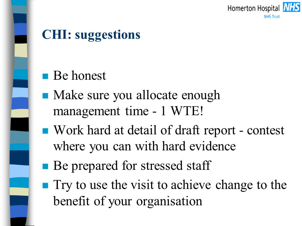 CHI: suggestions n Be honest n Make sure you allocate enough management time - 1 WTE.
