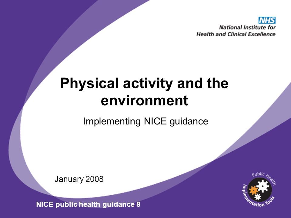 Physical activity and the environment Implementing NICE guidance January 2008 NICE public health guidance 8