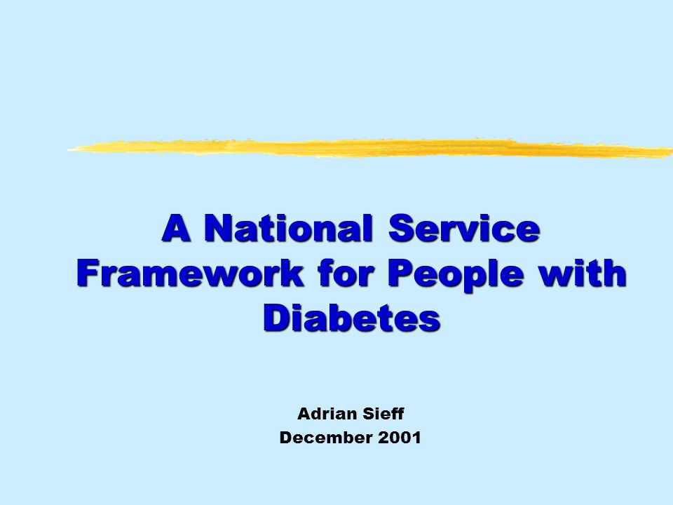 A National Service Framework for People with Diabetes Adrian Sieff December 2001