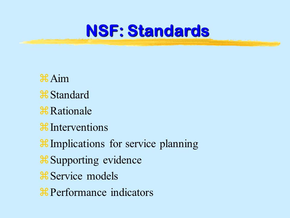 NSF: Standards zAim zStandard zRationale zInterventions zImplications for service planning zSupporting evidence zService models zPerformance indicators