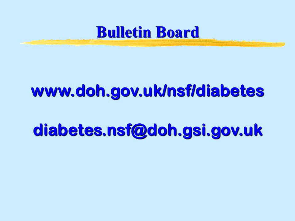 www.doh.gov.uk/nsf/diabetesdiabetes.nsf@doh.gsi.gov.uk Bulletin Board