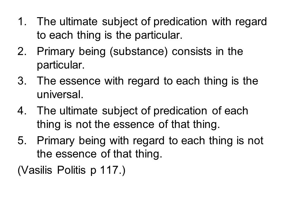 1.The ultimate subject of predication with regard to each thing is the particular.