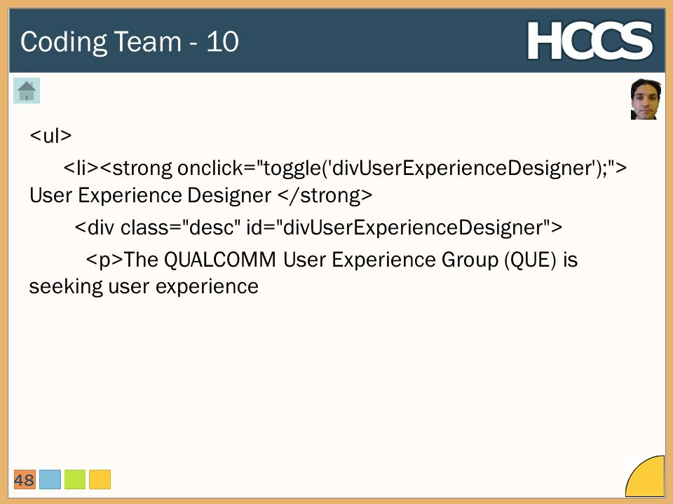 Coding Team - 10 48 User Experience Designer The QUALCOMM User Experience Group (QUE) is seeking user experience