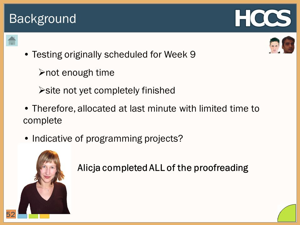 Background 52 Testing originally scheduled for Week 9 not enough time site not yet completely finished Therefore, allocated at last minute with limited time to complete Indicative of programming projects.