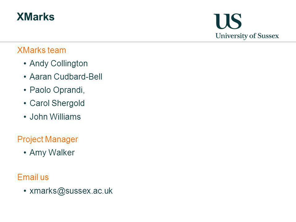 XMarks XMarks team Andy Collington Aaran Cudbard-Bell Paolo Oprandi, Carol Shergold John Williams Project Manager Amy Walker Email us xmarks@sussex.ac.uk