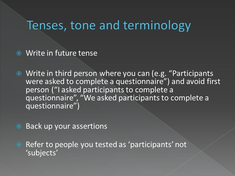 Write in future tense Write in third person where you can (e.g.