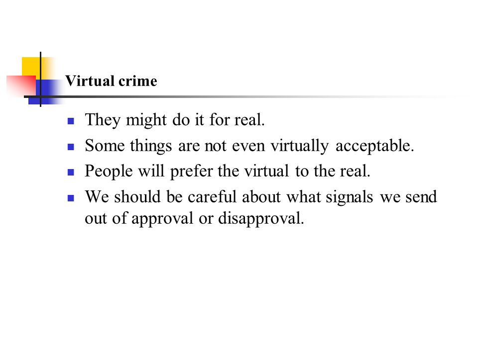 Virtual crime They might do it for real. Some things are not even virtually acceptable.