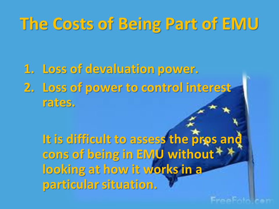 The Costs of Being Part of EMU 1.Loss of devaluation power.
