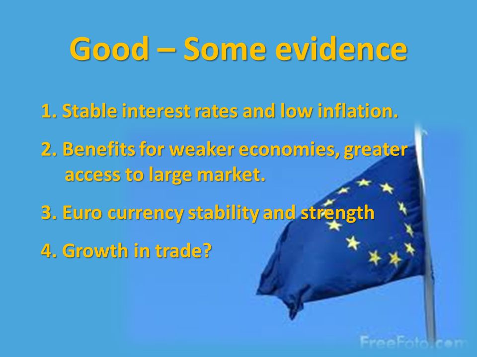 Good – Some evidence 1. Stable interest rates and low inflation.
