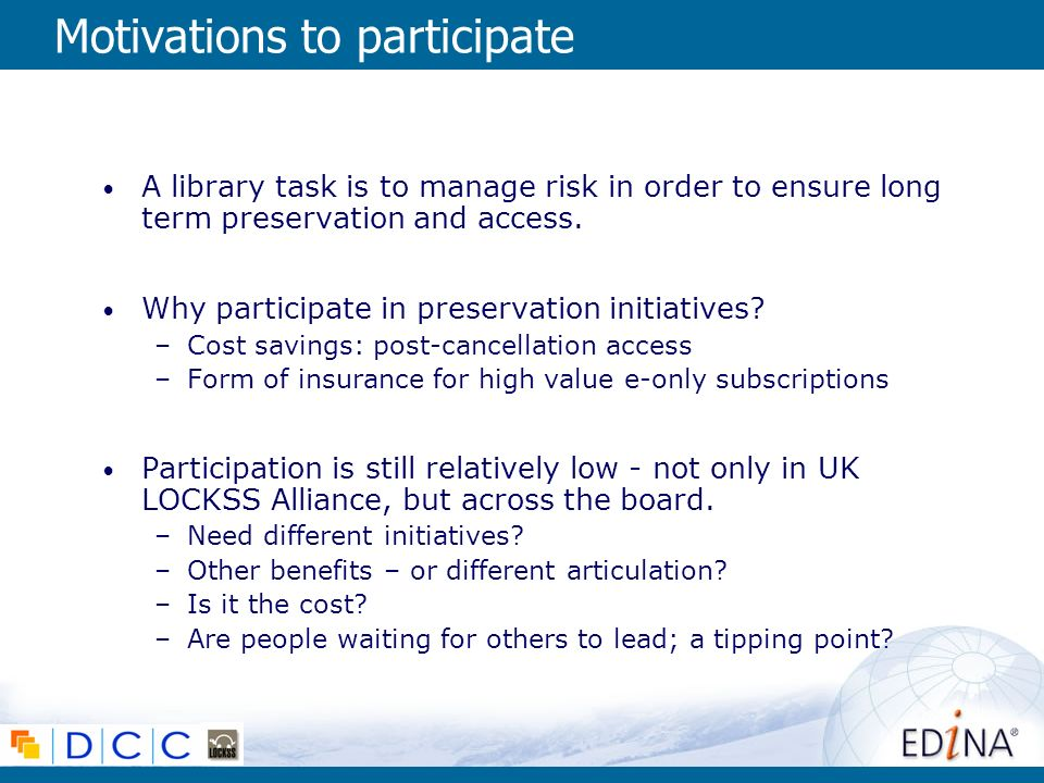 Motivations to participate A library task is to manage risk in order to ensure long term preservation and access.