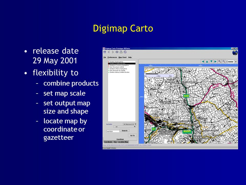 Digimap Carto release date 29 May 2001 flexibility to –combine products –set map scale –set output map size and shape –locate map by coordinate or gazetteer