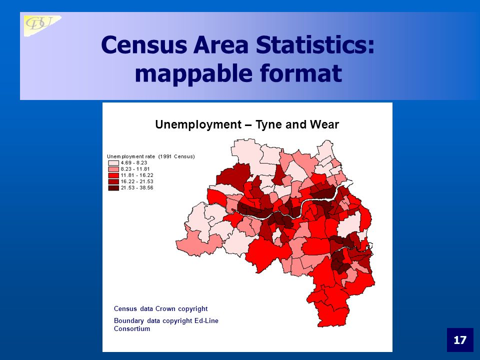 17 Census Area Statistics: mappable format Census data Crown copyright Boundary data copyright Ed-Line Consortium Unemployment – Tyne and Wear