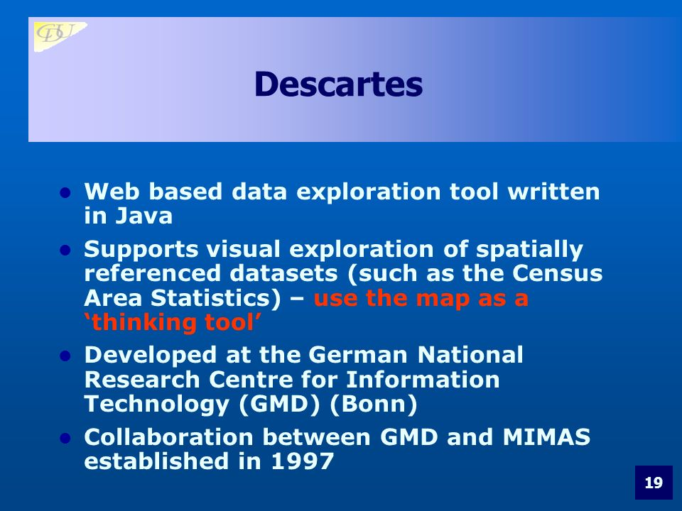 19 Descartes Web based data exploration tool written in Java Supports visual exploration of spatially referenced datasets (such as the Census Area Statistics) – use the map as a thinking tool Developed at the German National Research Centre for Information Technology (GMD) (Bonn) Collaboration between GMD and MIMAS established in 1997
