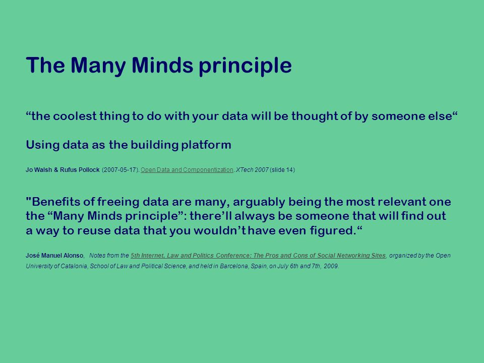 The Many Minds principle the coolest thing to do with your data will be thought of by someone else Using data as the building platform Jo Walsh & Rufus Pollock (2007-05-17).