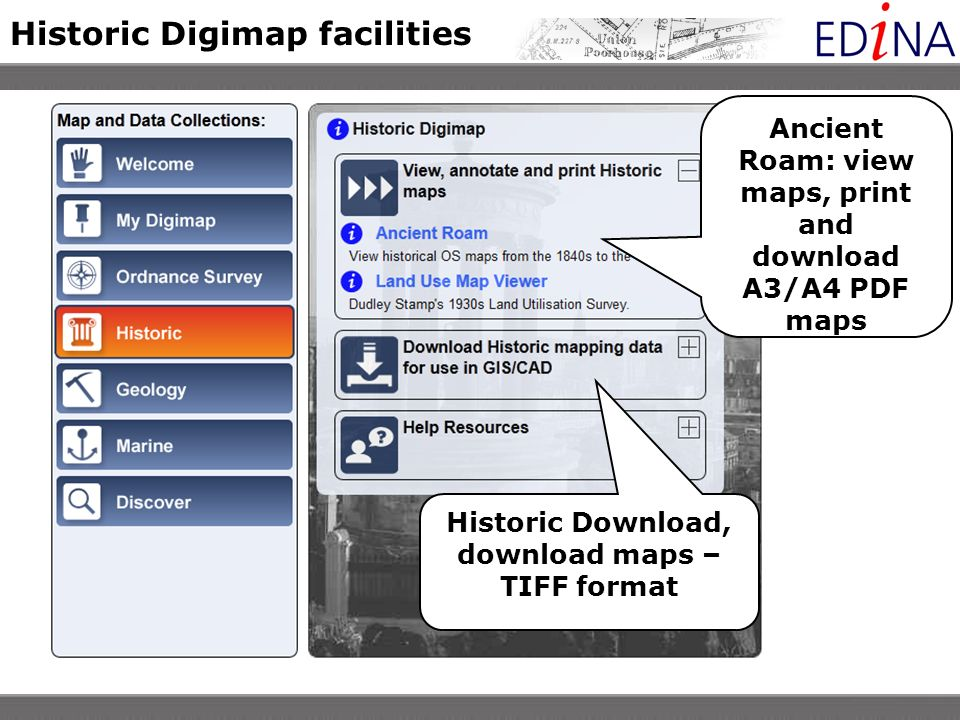 Historic Digimap facilities Ancient Roam: view maps, print and download A3/A4 PDF maps Historic Download, download maps – TIFF format