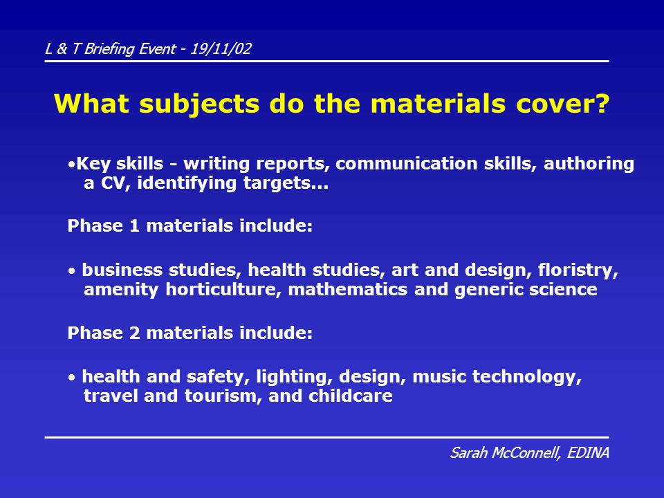 L & T Briefing Event - 19/11/02 Sarah McConnell, EDINA What subjects do the materials cover.