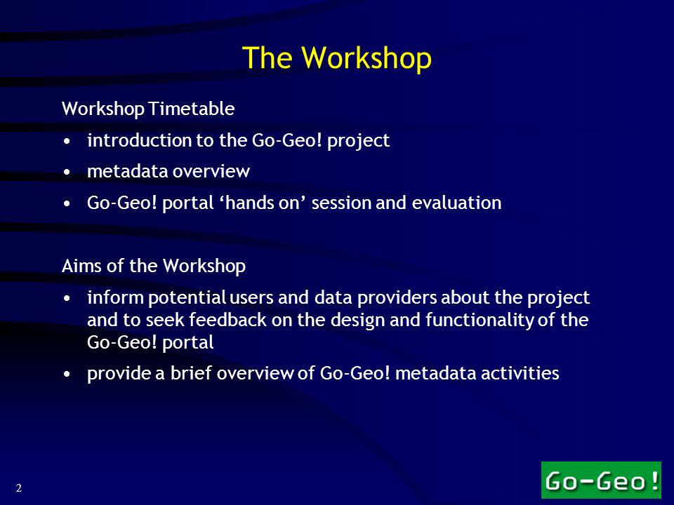 2 The Workshop Workshop Timetable introduction to the Go-Geo.