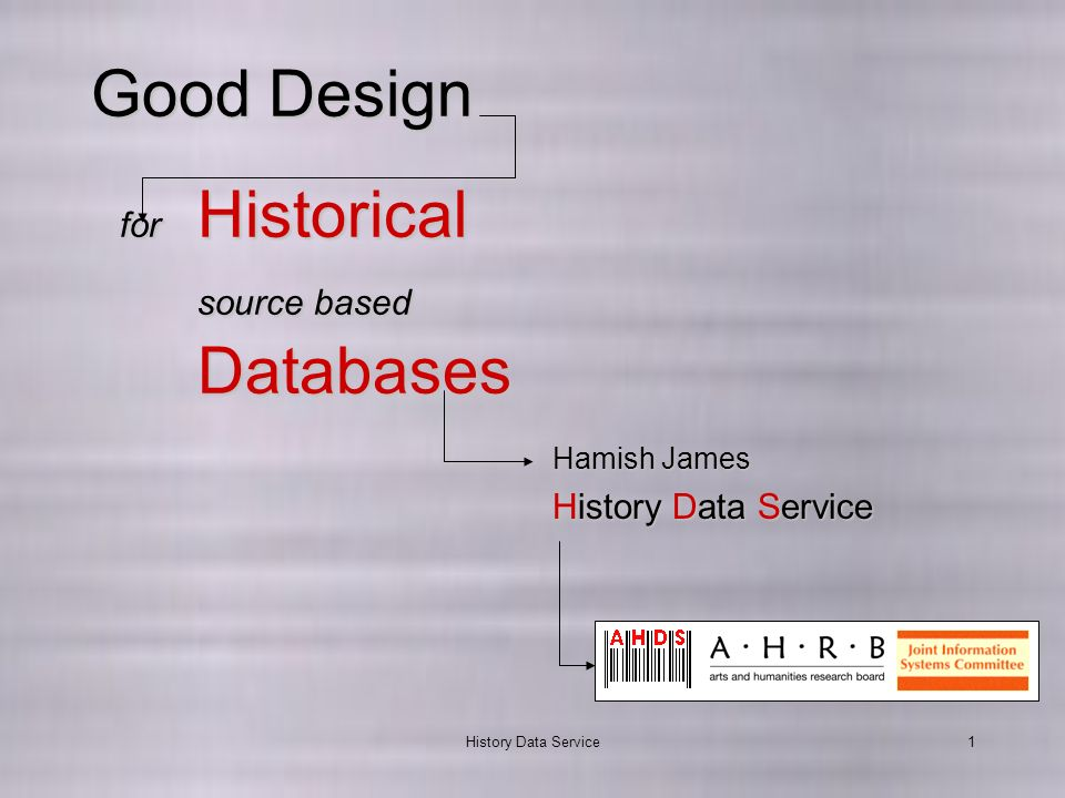 History Data Service1 Good Design for Historical source based Databases History Data Service Hamish James