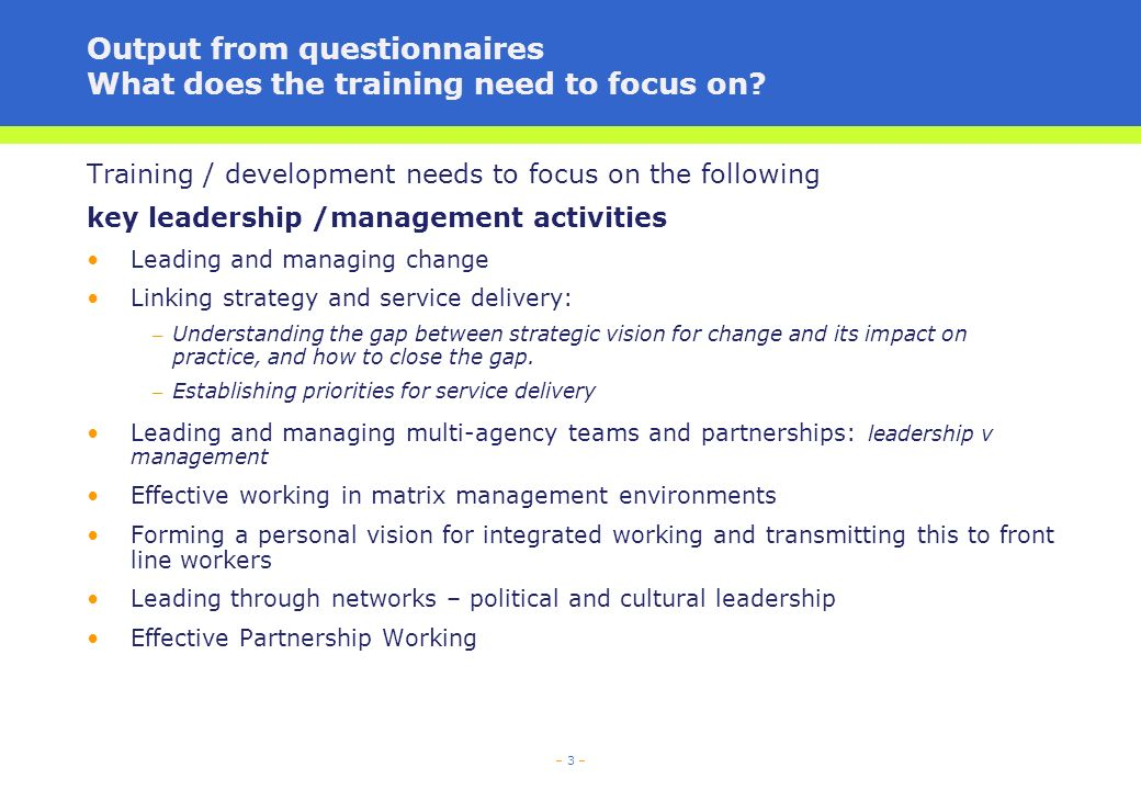 – 3 – Output from questionnaires What does the training need to focus on.
