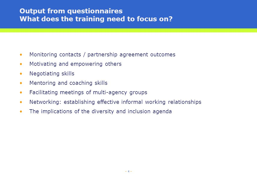 – 4 – Output from questionnaires What does the training need to focus on.