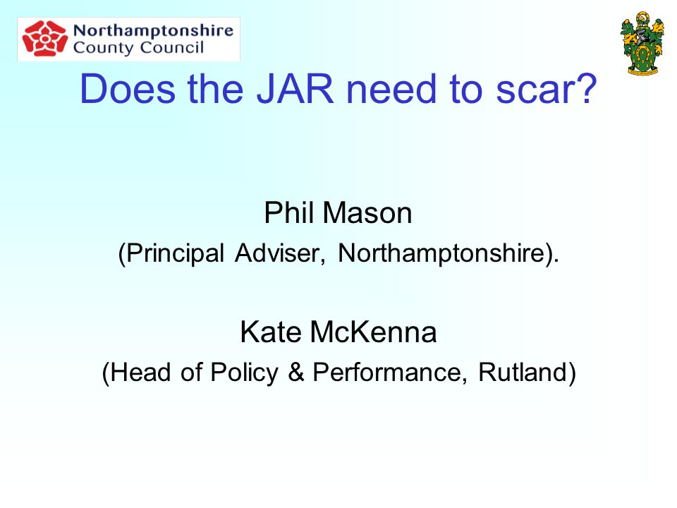 Does the JAR need to scar. Phil Mason (Principal Adviser, Northamptonshire).