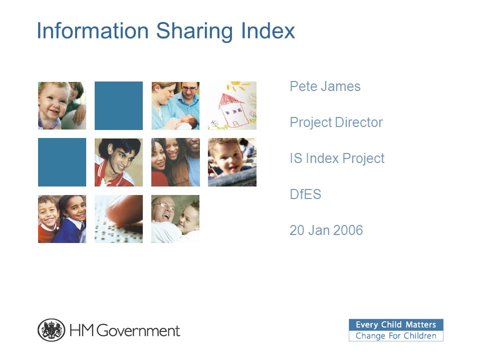 Information Sharing Index Pete James Project Director IS Index Project DfES 20 Jan 2006