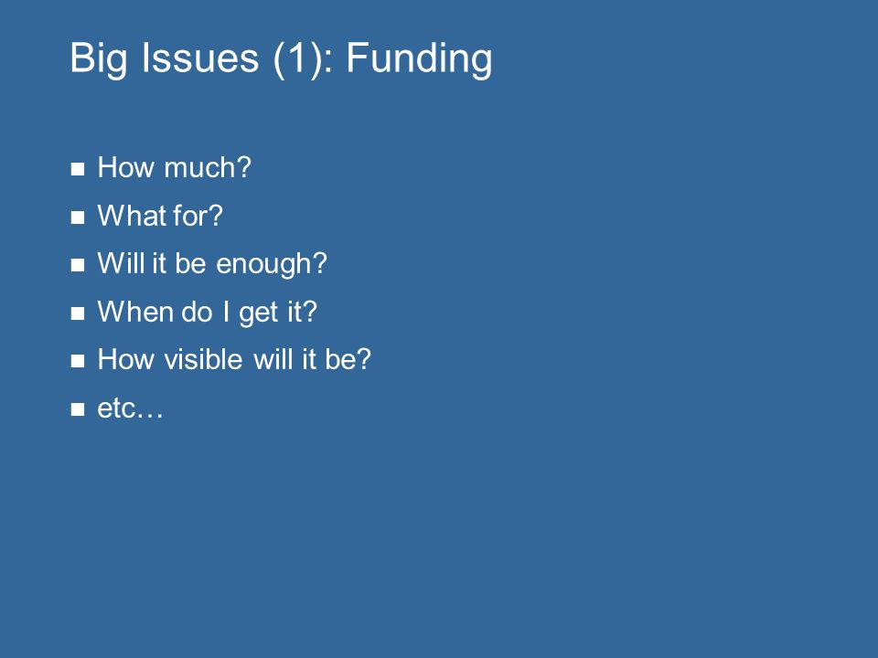 Big Issues (1): Funding How much. What for. Will it be enough.