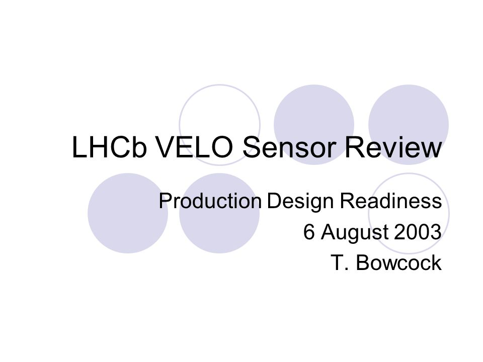 LHCb VELO Sensor Review Production Design Readiness 6 August 2003 T. Bowcock