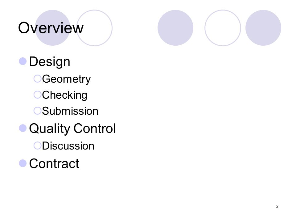 2 Overview Design Geometry Checking Submission Quality Control Discussion Contract