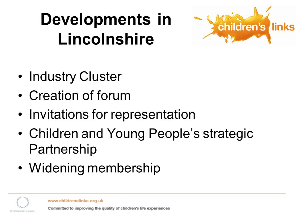 Developments in Lincolnshire Industry Cluster Creation of forum Invitations for representation Children and Young Peoples strategic Partnership Widening membership