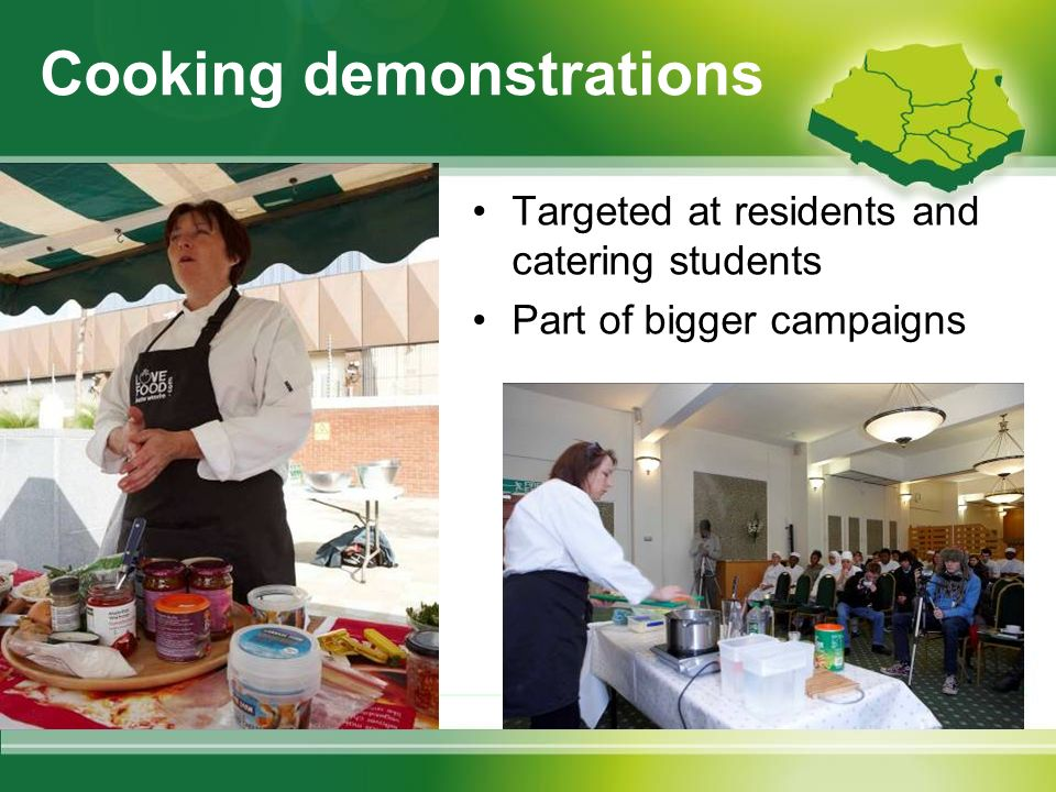 Cooking demonstrations Targeted at residents and catering students Part of bigger campaigns